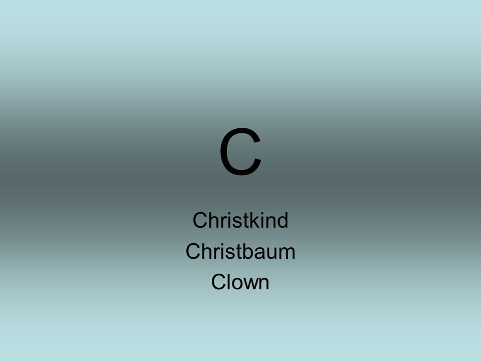 C Christkind Christbaum Clown