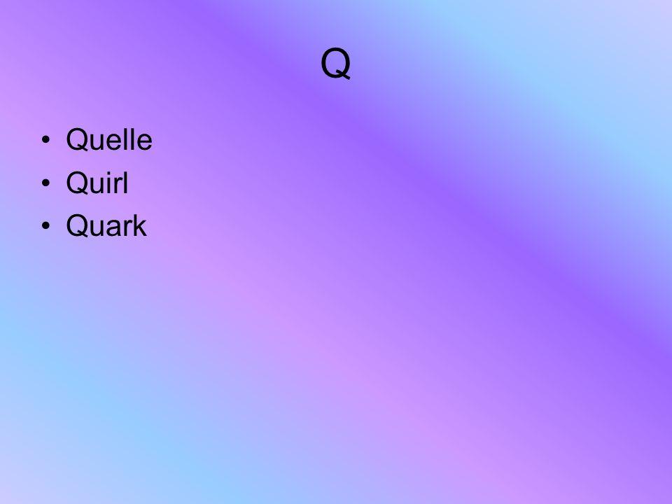 Q Quelle Quirl Quark
