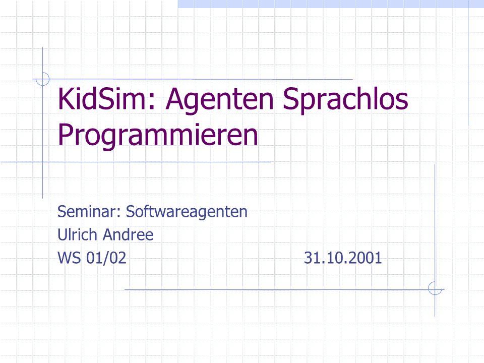 KidSim: Agenten Sprachlos Programmieren Seminar: Softwareagenten Ulrich Andree WS 01/02 31.10.2001