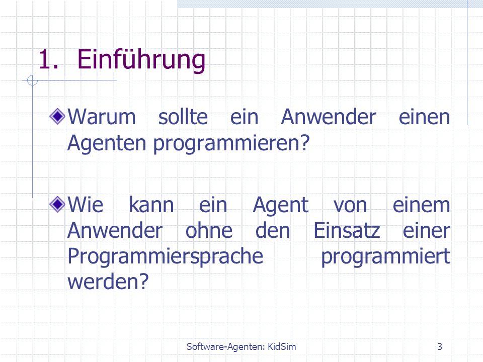 Software-Agenten: KidSim3 1. Einführung Warum sollte ein Anwender einen Agenten programmieren.