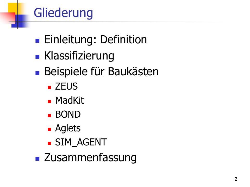 2 Gliederung Einleitung: Definition Klassifizierung Beispiele für Baukästen ZEUS MadKit BOND Aglets SIM_AGENT Zusammenfassung
