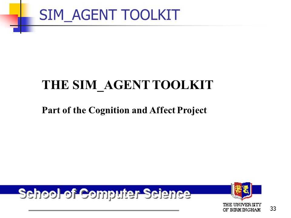 33 SIM_AGENT TOOLKIT THE SIM_AGENT TOOLKIT Part of the Cognition and Affect Project