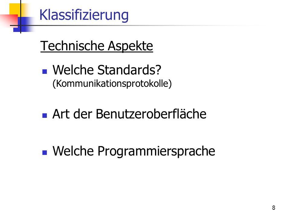 8 Klassifizierung Technische Aspekte Welche Standards? (Kommunikationsprotokolle) Art der Benutzeroberfläche Welche Programmiersprache