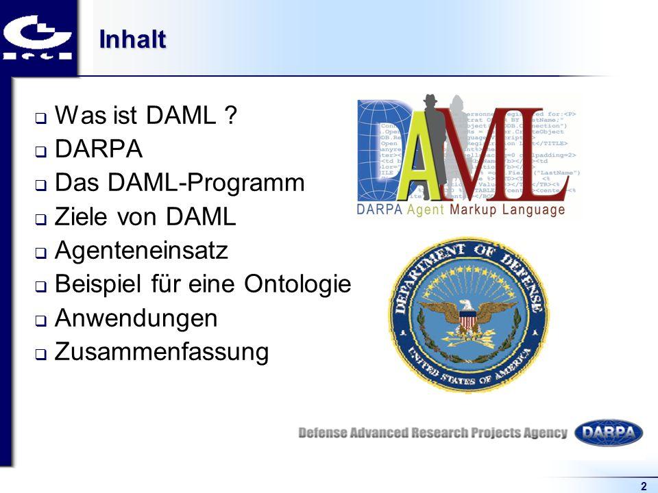 2Inhalt Was ist DAML ? DARPA Das DAML-Programm Ziele von DAML Agenteneinsatz Beispiel für eine Ontologie Anwendungen Zusammenfassung