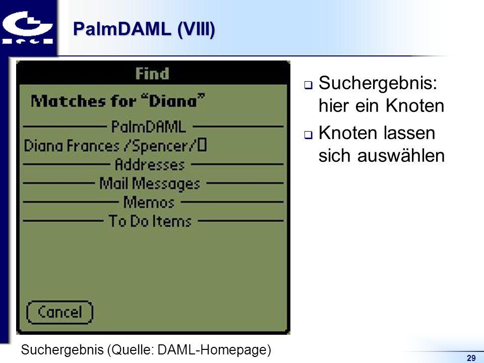 29 PalmDAML (VIII) Suchergebnis: hier ein Knoten Knoten lassen sich auswählen Suchergebnis (Quelle: DAML-Homepage)