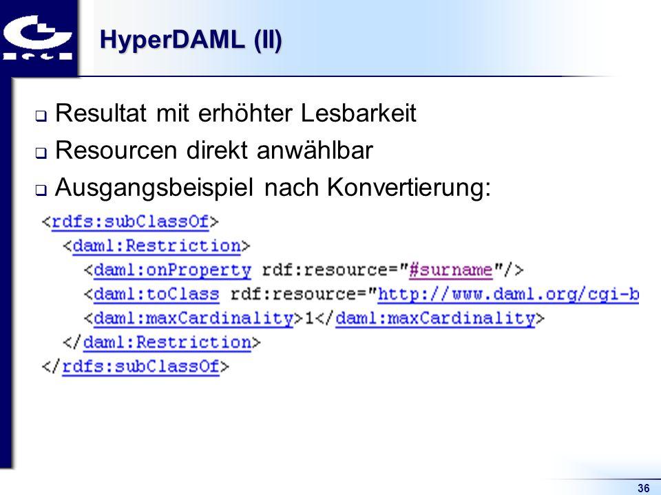 36 HyperDAML (II) Resultat mit erhöhter Lesbarkeit Resourcen direkt anwählbar Ausgangsbeispiel nach Konvertierung: