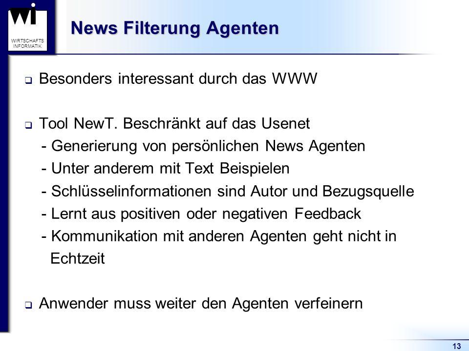 13 WIRTSCHAFTS INFORMATIK News Filterung Agenten Besonders interessant durch das WWW Tool NewT.