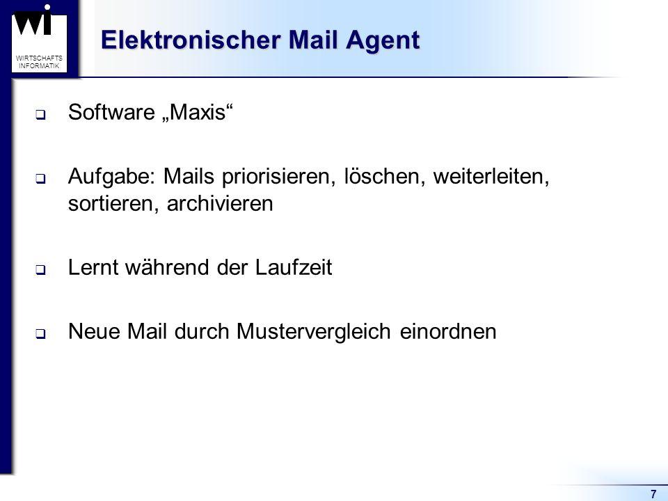 7 WIRTSCHAFTS INFORMATIK Elektronischer Mail Agent Software Maxis Aufgabe: Mails priorisieren, löschen, weiterleiten, sortieren, archivieren Lernt während der Laufzeit Neue Mail durch Mustervergleich einordnen
