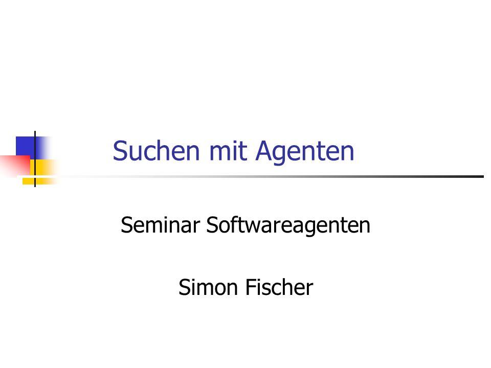 Suchen mit Agenten Seminar Softwareagenten Simon Fischer
