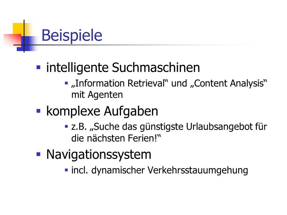 Beispiele intelligente Suchmaschinen Information Retrieval und Content Analysis mit Agenten komplexe Aufgaben z.B. Suche das günstigste Urlaubsangebot