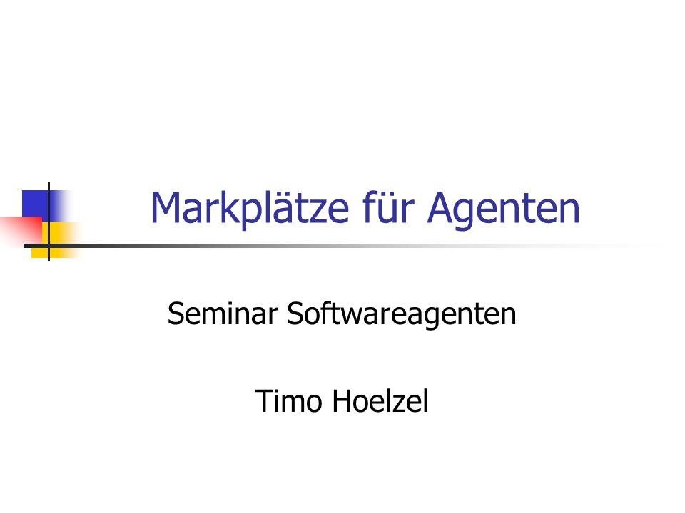 Markplätze für Agenten Seminar Softwareagenten Timo Hoelzel