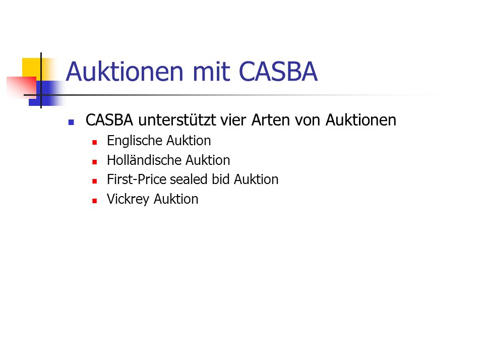 Auktionen mit CASBA CASBA unterstützt vier Arten von Auktionen Englische Auktion Holländische Auktion First-Price sealed bid Auktion Vickrey Auktion