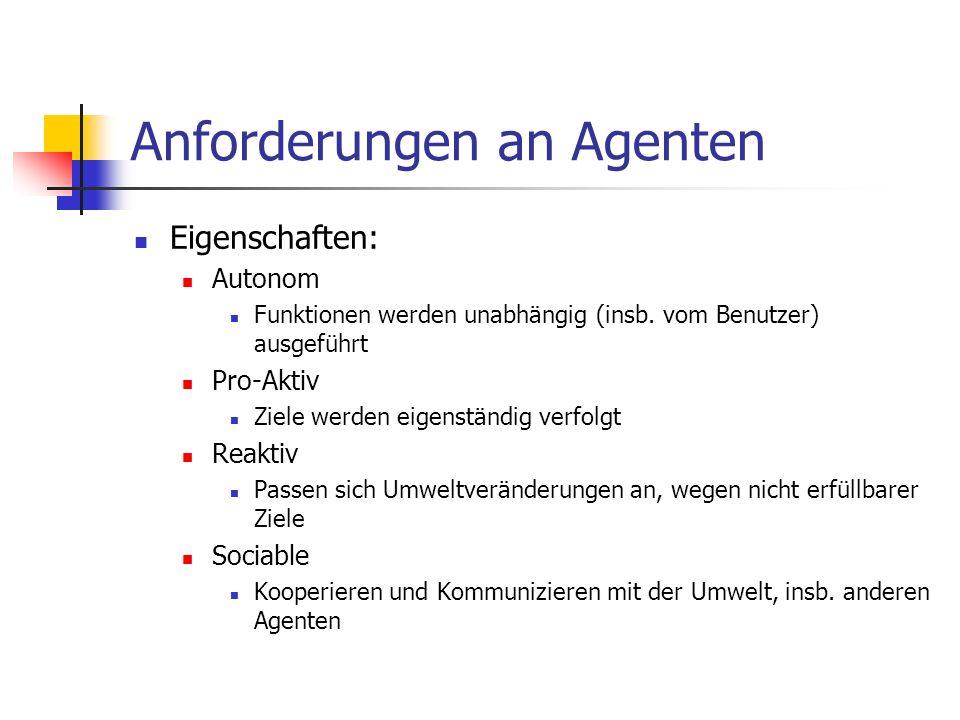 Anforderungen an Agenten Eigenschaften: Autonom Funktionen werden unabhängig (insb.