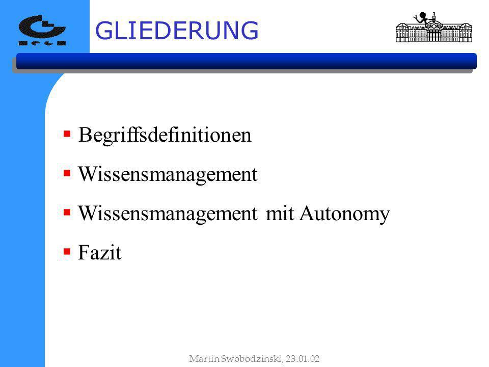 GLIEDERUNG Begriffsdefinitionen Wissensmanagement Wissensmanagement mit Autonomy Fazit Martin Swobodzinski, 23.01.02