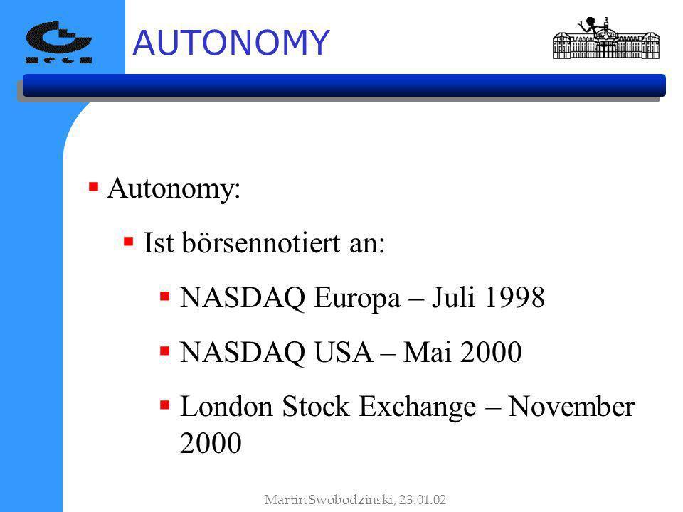 AUTONOMY Autonomy: Ist börsennotiert an: NASDAQ Europa – Juli 1998 NASDAQ USA – Mai 2000 London Stock Exchange – November 2000 Martin Swobodzinski, 23