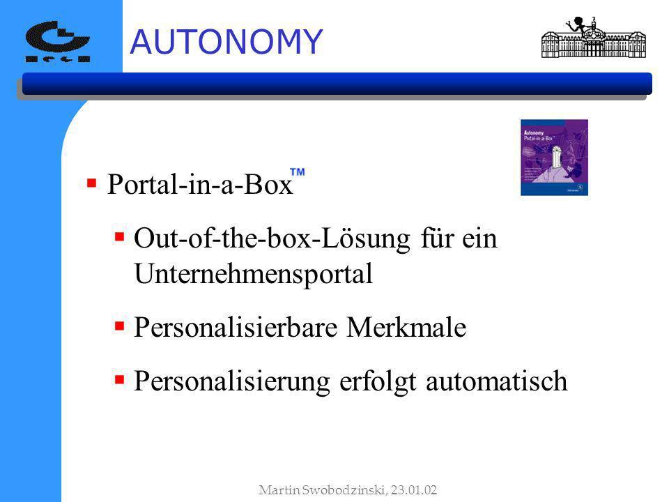 AUTONOMY Martin Swobodzinski, 23.01.02 Portal-in-a-Box Out-of-the-box-Lösung für ein Unternehmensportal Personalisierbare Merkmale Personalisierung erfolgt automatisch