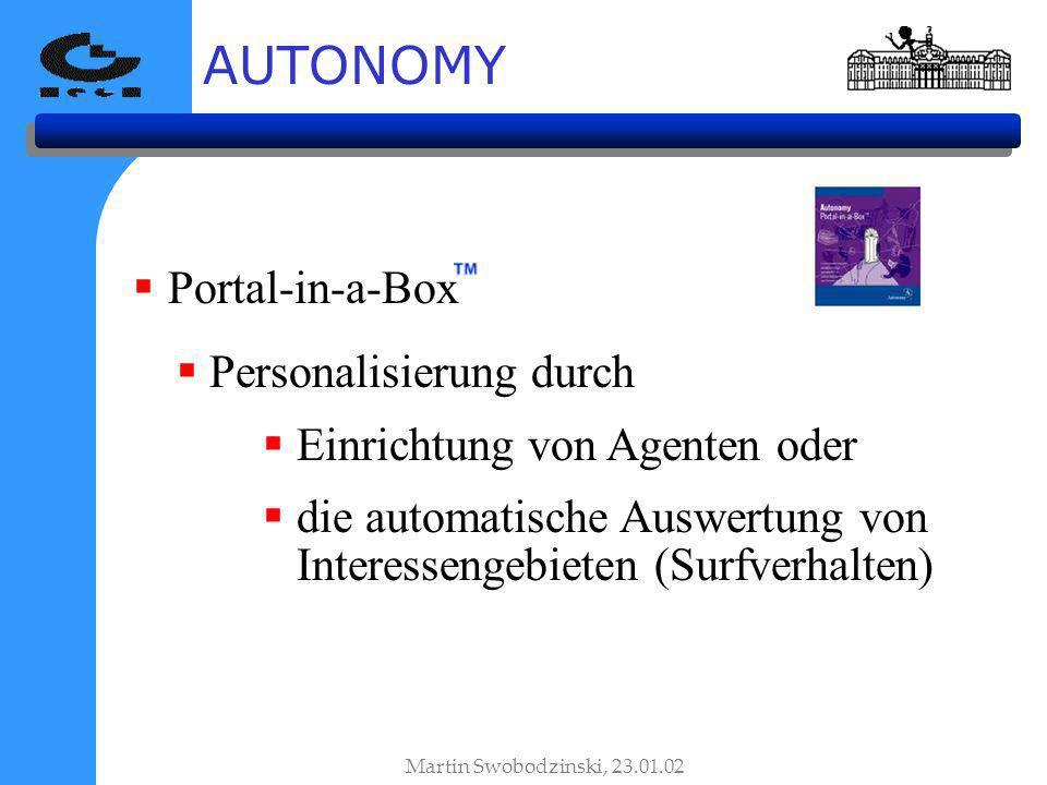 AUTONOMY Martin Swobodzinski, 23.01.02 Portal-in-a-Box Personalisierung durch Einrichtung von Agenten oder die automatische Auswertung von Interessengebieten (Surfverhalten)
