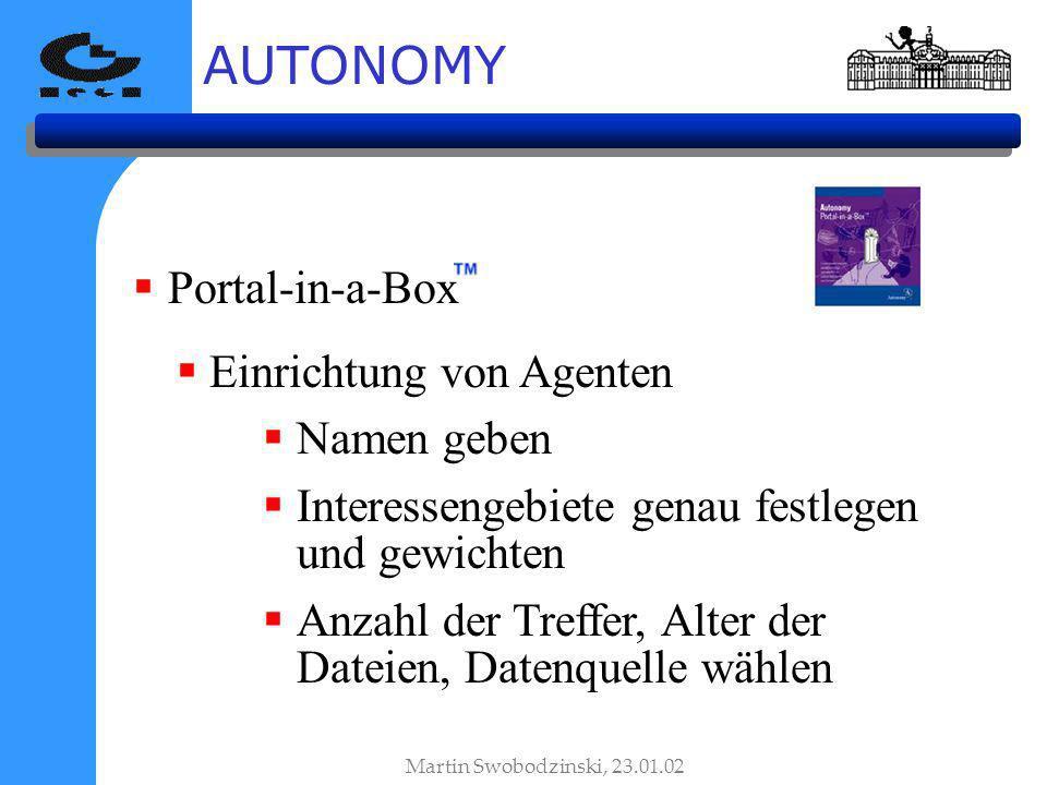 AUTONOMY Martin Swobodzinski, 23.01.02 Portal-in-a-Box Einrichtung von Agenten Namen geben Interessengebiete genau festlegen und gewichten Anzahl der Treffer, Alter der Dateien, Datenquelle wählen