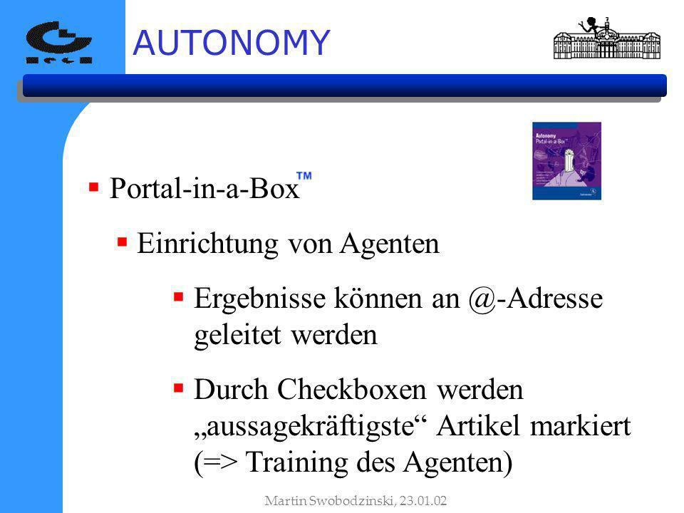 AUTONOMY Martin Swobodzinski, 23.01.02 Portal-in-a-Box Einrichtung von Agenten Ergebnisse können an @-Adresse geleitet werden Durch Checkboxen werden aussagekräftigste Artikel markiert (=> Training des Agenten)