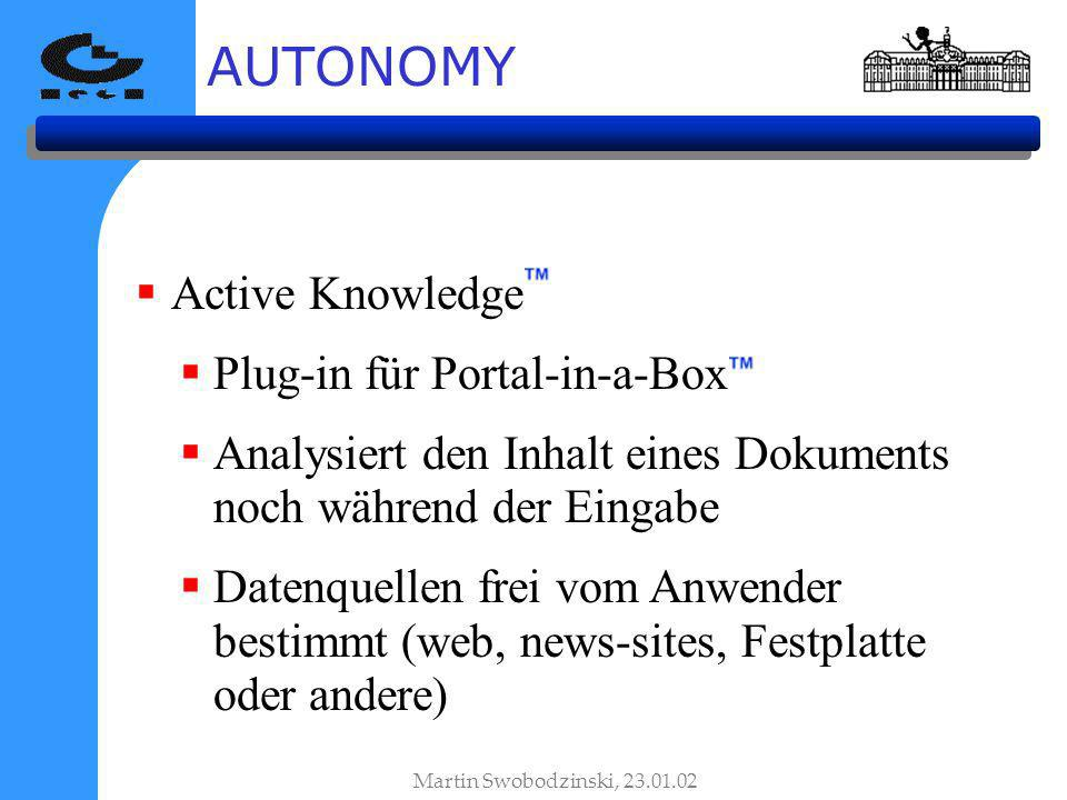 AUTONOMY Martin Swobodzinski, 23.01.02 Active Knowledge Plug-in für Portal-in-a-Box Analysiert den Inhalt eines Dokuments noch während der Eingabe Datenquellen frei vom Anwender bestimmt (web, news-sites, Festplatte oder andere)