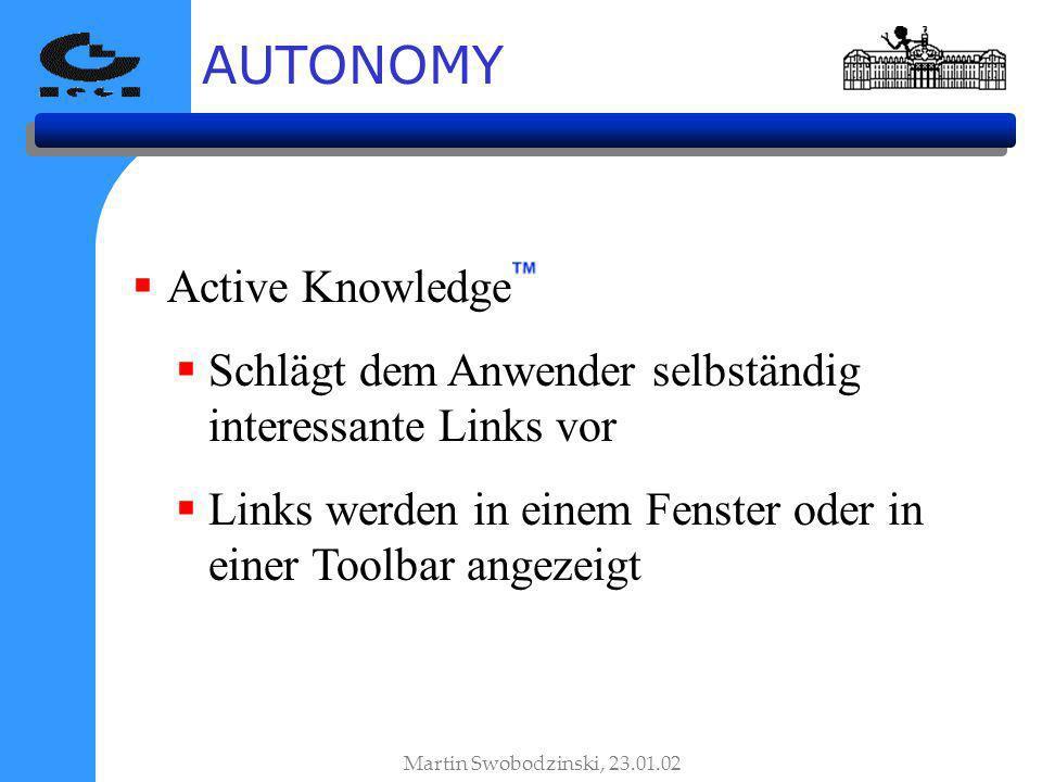 AUTONOMY Martin Swobodzinski, 23.01.02 Active Knowledge Schlägt dem Anwender selbständig interessante Links vor Links werden in einem Fenster oder in einer Toolbar angezeigt