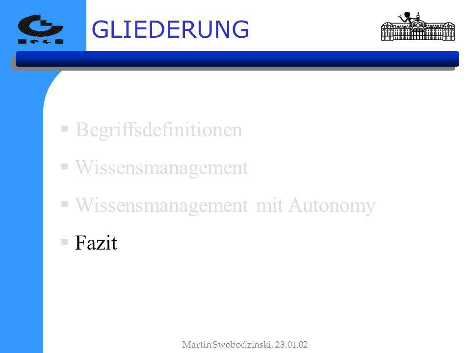 Begriffsdefinitionen Wissensmanagement Wissensmanagement mit Autonomy Fazit GLIEDERUNG Martin Swobodzinski, 23.01.02