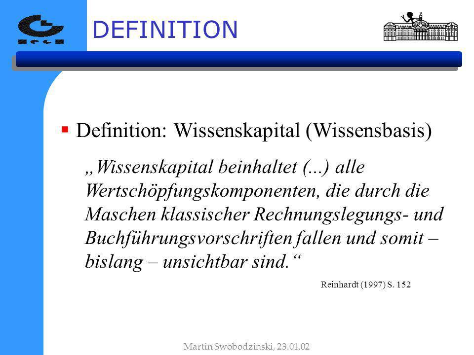 DEFINITION Definition: Wissenskapital (Wissensbasis) Wissenskapital beinhaltet (...) alle Wertschöpfungskomponenten, die durch die Maschen klassischer Rechnungslegungs- und Buchführungsvorschriften fallen und somit – bislang – unsichtbar sind.