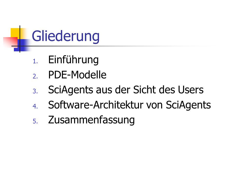 Gliederung 1. Einführung 2. PDE-Modelle 3. SciAgents aus der Sicht des Users 4. Software-Architektur von SciAgents 5. Zusammenfassung