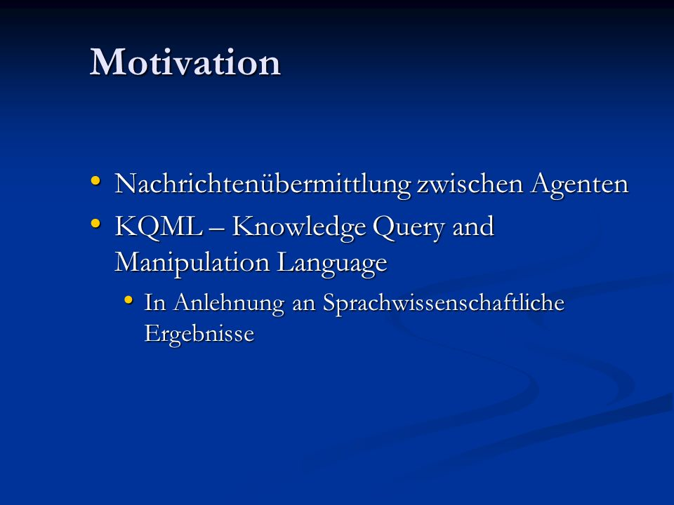 Überblick Motivation Motivation Grundlagen der Kommunikation Grundlagen der Kommunikation Das KSE - Konsortium Das KSE - Konsortium KQML KQML Aufbau und Syntax Aufbau und Syntax Kommunikationsbeispiele Kommunikationsbeispiele Dialogformen Dialogformen Ausblick Ausblick