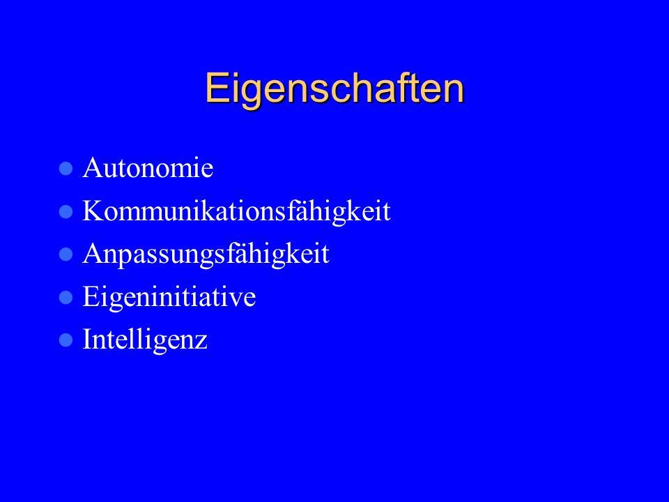 Eigenschaften Autonomie Kommunikationsfähigkeit Anpassungsfähigkeit Eigeninitiative Intelligenz
