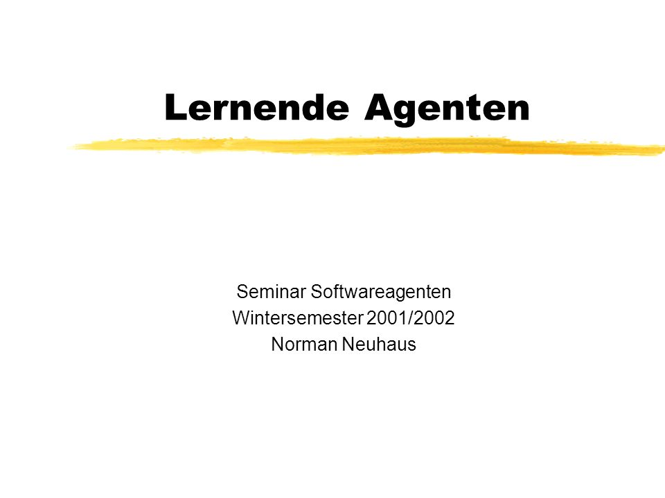 Lernende Agenten Seminar Softwareagenten Wintersemester 2001/2002 Norman Neuhaus