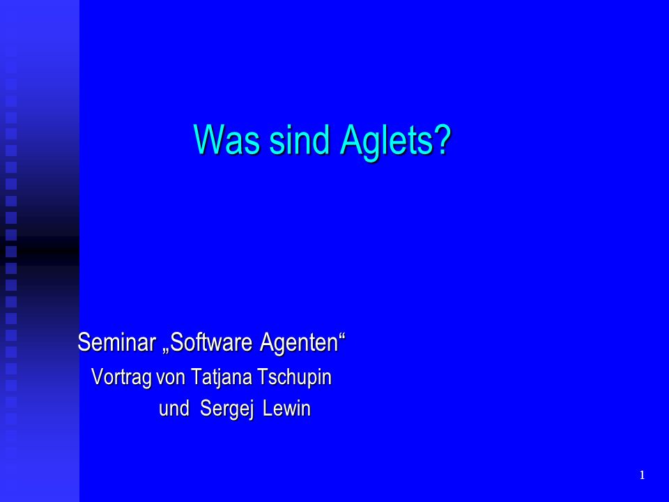 12 Hauptoptionen eines Aglets Aglet Class File Disk Storage Context AContext B Clone Create Dispatche Retract Dispose DeactivateActivate