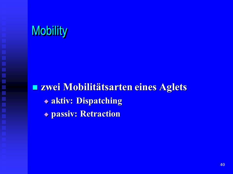 40 MobilityMobility zwei Mobilitätsarten eines Aglets zwei Mobilitätsarten eines Aglets aktiv: Dispatching aktiv: Dispatching passiv: Retraction passiv: Retraction