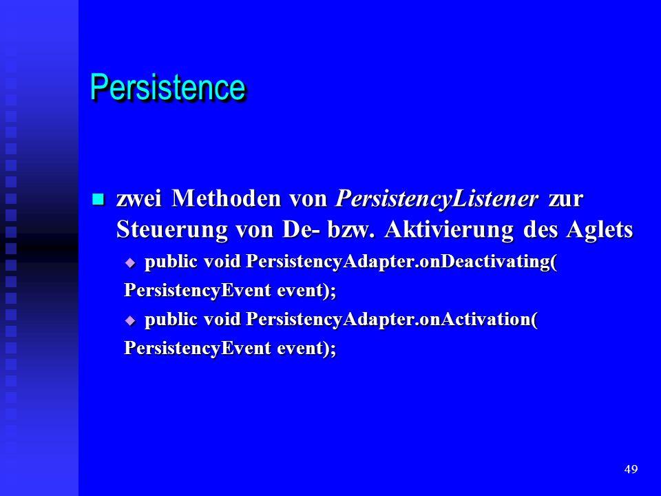 49 PersistencePersistence zwei Methoden von PersistencyListener zur Steuerung von De- bzw.