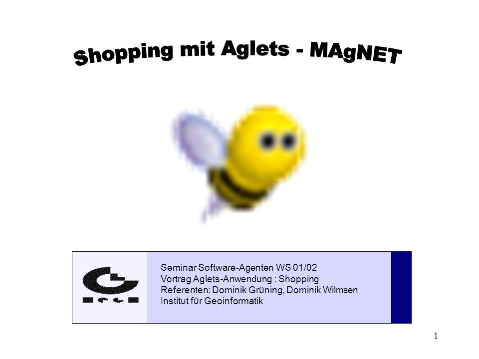1 Seminar Software-Agenten WS 01/02 Vortrag Aglets-Anwendung : Shopping Referenten: Dominik Grüning, Dominik Wilmsen Institut für Geoinformatik