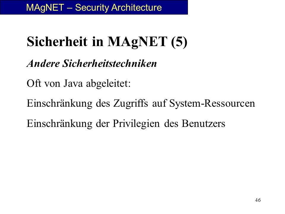46 MAgNET – Security Architecture Sicherheit in MAgNET (5) Andere Sicherheitstechniken Oft von Java abgeleitet: Einschränkung des Zugriffs auf System-