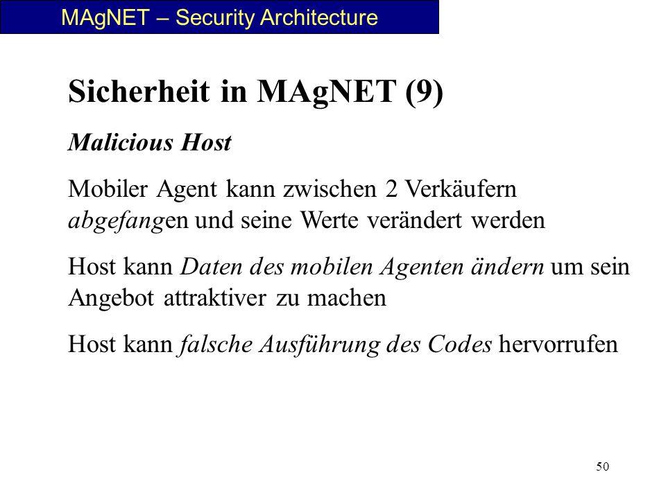 50 MAgNET – Security Architecture Sicherheit in MAgNET (9) Malicious Host Mobiler Agent kann zwischen 2 Verkäufern abgefangen und seine Werte veränder