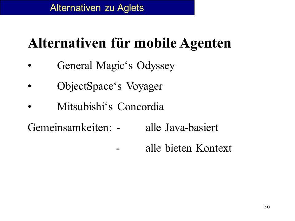 56 Alternativen zu Aglets Alternativen für mobile Agenten General Magics Odyssey ObjectSpaces Voyager Mitsubishis Concordia Gemeinsamkeiten: -alle Jav