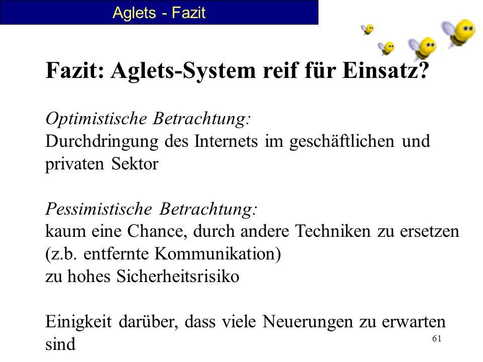 61 Aglets - Fazit Fazit: Aglets-System reif für Einsatz? Optimistische Betrachtung: Durchdringung des Internets im geschäftlichen und privaten Sektor