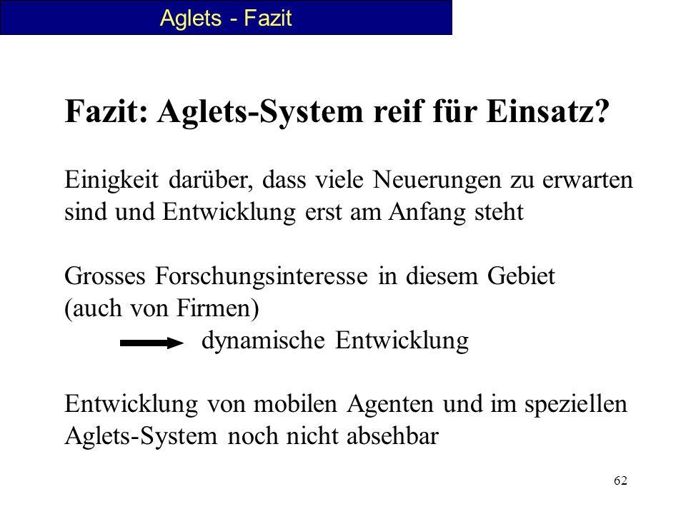 62 Fazit: Aglets-System reif für Einsatz? Einigkeit darüber, dass viele Neuerungen zu erwarten sind und Entwicklung erst am Anfang steht Grosses Forsc