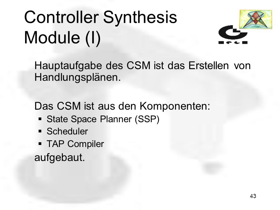 42 Adaptive Mission Planner (II) Controller Synthesis Module Ausführbares TAP Schedule Problem Konfiguration AMP Synthesis Control (Negotiation) Mission AMP