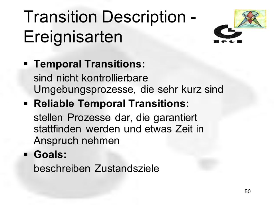 49 Transition Description - Ereignisarten Action Transitions: stellen mögliche Aktionen dar, die auch ein Resultat ergeben. Event Transitions: stellen