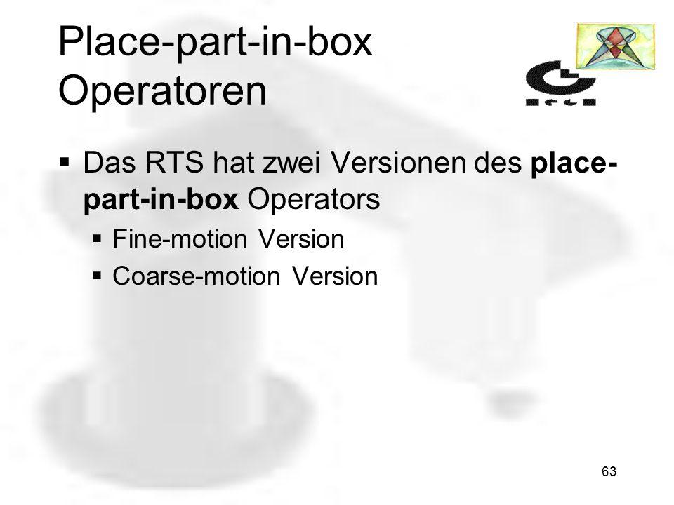 62 Die Modifikation eines Action Transitition Der AMP kann Action Transitions modifizieren Beispiel ist die Veränderung des place- part-in-box Operators Teile können so unterschiedlich schnell und sauber verpackt werden