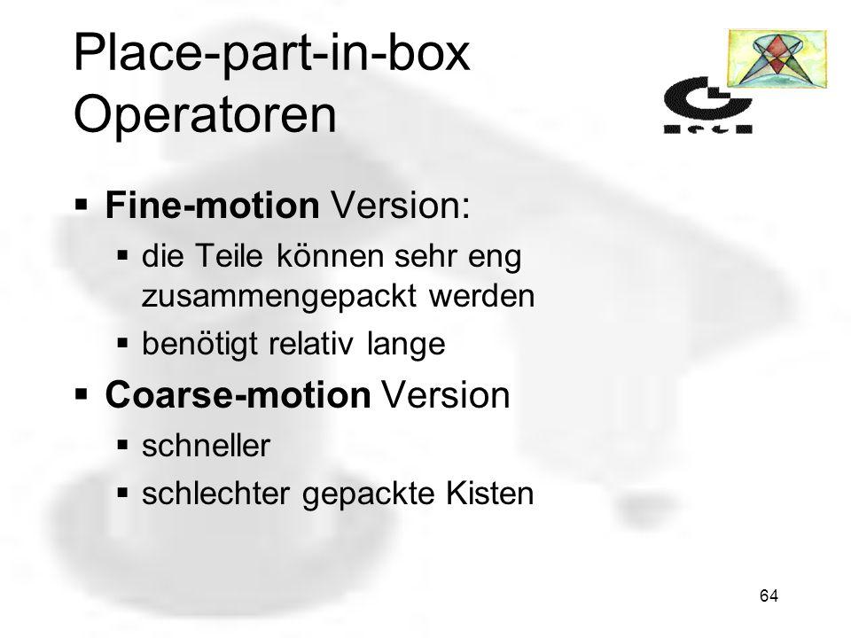 63 Place-part-in-box Operatoren Das RTS hat zwei Versionen des place- part-in-box Operators Fine-motion Version Coarse-motion Version