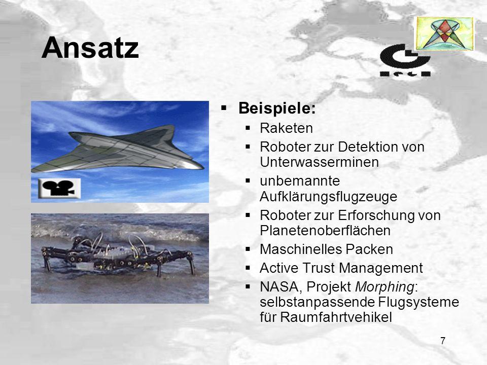 7 Ansatz Beispiele: Raketen Roboter zur Detektion von Unterwasserminen unbemannte Aufklärungsflugzeuge Roboter zur Erforschung von Planetenoberflächen Maschinelles Packen Active Trust Management NASA, Projekt Morphing: selbstanpassende Flugsysteme für Raumfahrtvehikel