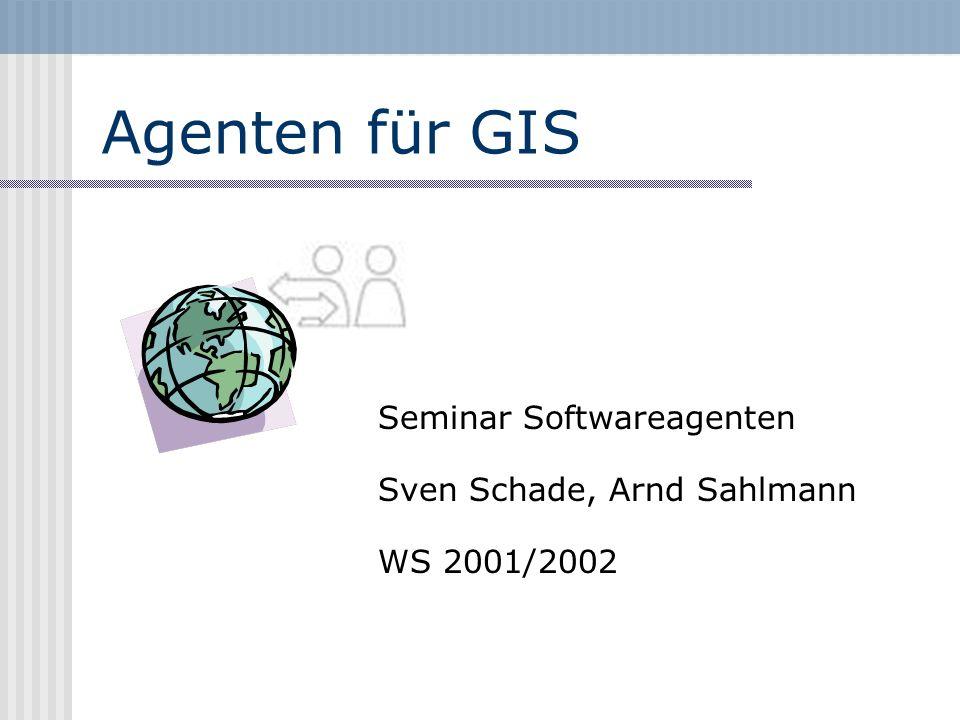 Agenten für GIS Seminar Softwareagenten Sven Schade, Arnd Sahlmann WS 2001/2002