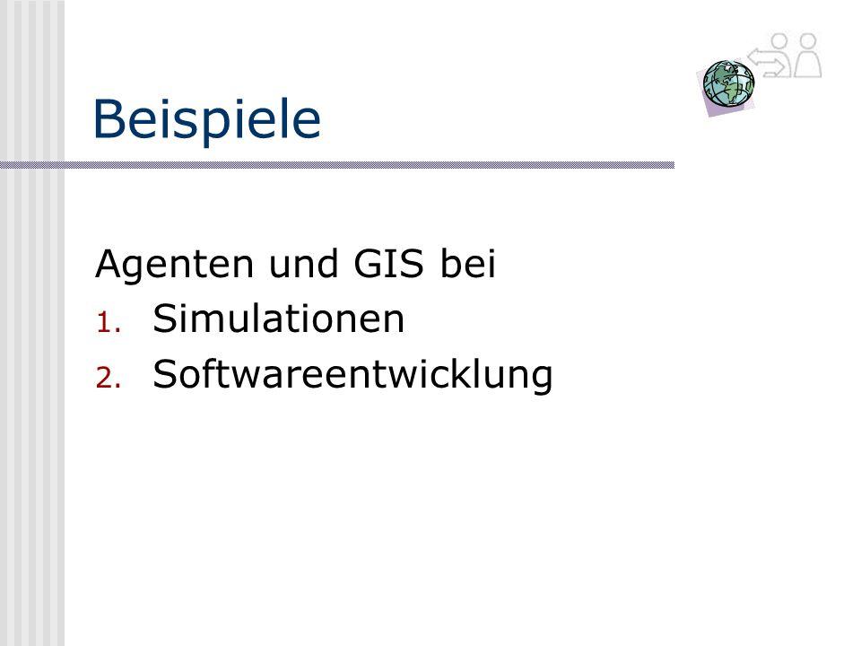 Beispiele Agenten und GIS bei 1. Simulationen 2. Softwareentwicklung