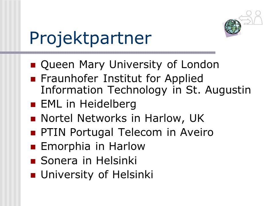Projektpartner Queen Mary University of London Fraunhofer Institut for Applied Information Technology in St. Augustin EML in Heidelberg Nortel Network