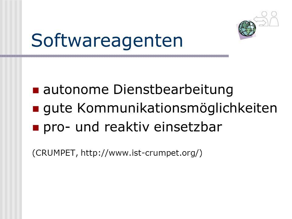 Softwareagenten autonome Dienstbearbeitung gute Kommunikationsmöglichkeiten pro- und reaktiv einsetzbar (CRUMPET, http://www.ist-crumpet.org/)