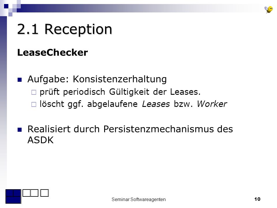 Seminar Softwareagenten10 2.1 Reception LeaseChecker Aufgabe: Konsistenzerhaltung prüft periodisch Gültigkeit der Leases.